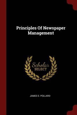 Principles of Newspaper Management - Pollard, James E
