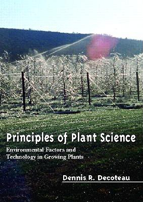 Principles of Plant Science: Environmental Factors and Technology in Growing Plants - Decoteau, Dennis R