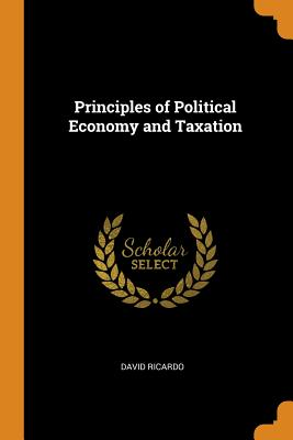 Principles of Political Economy and Taxation - Ricardo, David