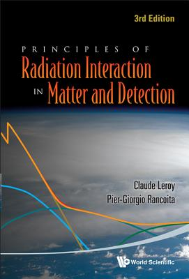 Principles of Radiation Interaction in Matter and Detection - Leroy, Claude