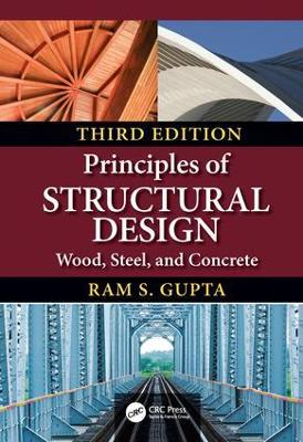 Principles of Structural Design: Wood, Steel, and Concrete, Third Edition - Gupta, Ram S
