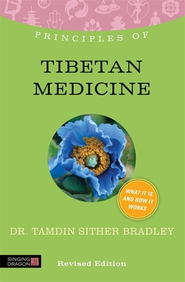 Principles of Tibetan Medicine: What it is, How it Works, and What it Can Do for You - Bradley, Tamdin Sither