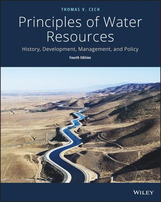 Principles of Water Resources History, Development, Management, and Policy - Cech, Thomas V