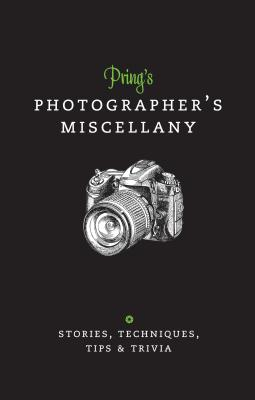 Pring's Photographer's Miscellany: Stories, Techniques, Tips & Trivia - Pring, Roger
