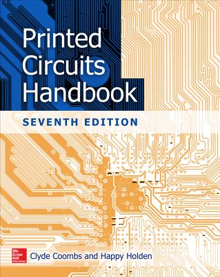 Printed Circuits Handbook, Seventh Edition - Coombs, Clyde F, and Holden, Happy