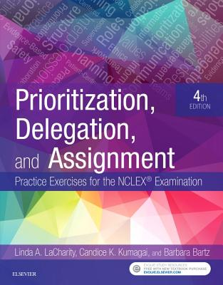 Prioritization, Delegation, and Assignment: Practice Exercises for the NCLEX Examination - Lacharity, Linda A, PhD, RN, and Kumagai, Candice K, Msn, RN, and Bartz, Barbara, MN, Arnp, Ccrn