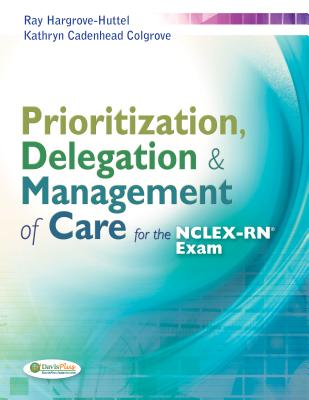 Prioritization, Delegation, & Management of Care for the NCLEX-RN? Exam - Hargrove-Huttel, Ray A, RN, PhD