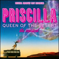 Priscilla Queen of the Desert: The Musical [Original Broadway Cast] - Original Broadway Cast