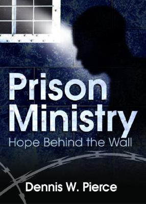Prison Ministry: Hope Behind the Wall - Pierce, Dennis W