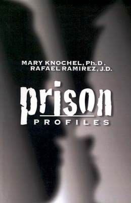 Prison Profiles: Classification of Prisoners and Prisons in Indiana - Knochel, Mary, Ph.D., and Ramirez, Rafael, and Knochel, PH D Mary
