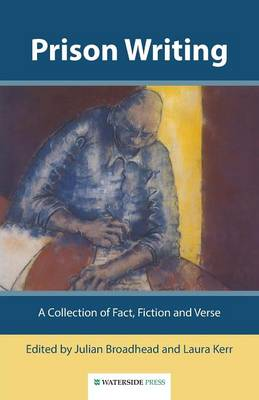Prison Writing: A Collection of Fact, Fiction and Verse - Broadhead, Julian (Editor), and Kerr, Laura (Editor)