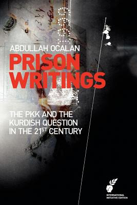 Prison Writings: The Pkk and the Kurdish Question in the 21st Century - Ocalan, Abdullah, and Happel, Klaus (Translated by)