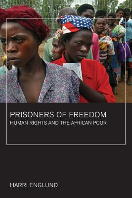 Prisoners of Freedom: Human Rights and the African Poor - Englund, Harri