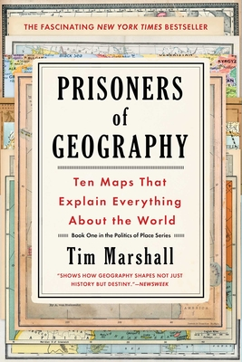 Prisoners of Geography, Volume 1: Ten Maps That Explain Everything about the World - Marshall, Tim
