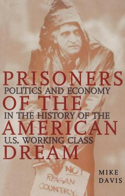 Prisoners of the American Dream: Politics and Economy in the History of the Us Working Class - Davis, Mike