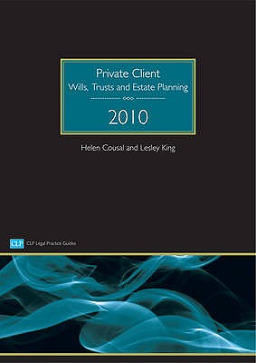 Private Client 2010: Wills, Trusts and Estate Planning - Cousal, Helen, and King, Lesley