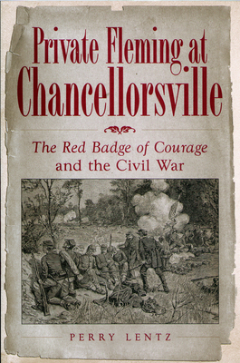 Private Fleming at Chancellorsville: The Red Badge of Courage and the Civil War - Lentz, Perry