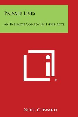 Private Lives: An Intimate Comedy in Three Acts - Coward, Noel, Sir