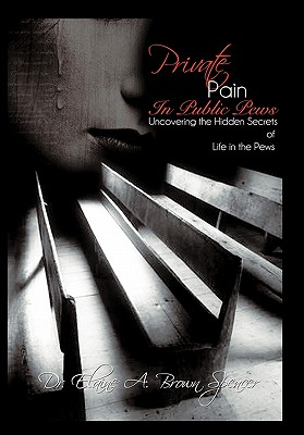 Private Pain in Public Pews: Uncovering the Hidden Secrets of Life in the Pews - Brown Spencer, Dr. Elaine A.