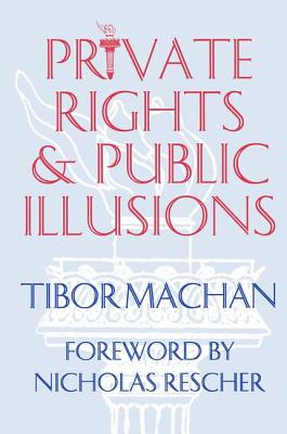 Private Rights and Public Illusions - Machan, Tibor R