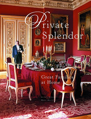 Private Splendor: Great Families at Home - Gregory, Alexis, and Walter, Marc (Photographer)