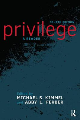 Privilege: A Reader - Kimmel, Michael S (Editor), and Ferber, Abby L (Editor)