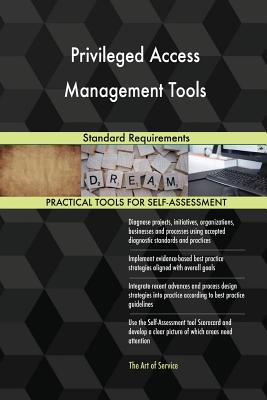 Privileged Access Management Tools Standard Requirements - Blokdyk, Gerardus