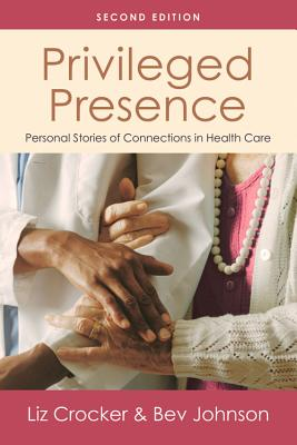 Privileged Presence: Personal Stories of Connections in Health Care - Crocker, Liz