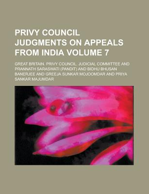 Privy Council Judgments on Appeals from India Volume 7 - Committee, Great Britain Privy