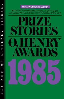 Prize Stories 1985: The O. Henry Awards - Abrahams, William Miller (Editor)