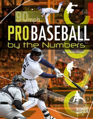 Pro Baseball by the Numbers - Kortemeier, Tom