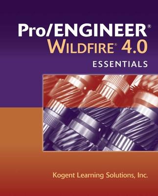 Pro/Engineer Wildfire 4.0 Essentials - Kogent, Inc