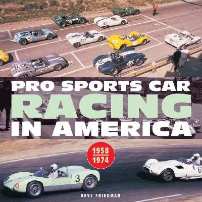 Pro Sports Car Racing in America: 1958-1974 - Friedman, Dave, and Pabst, Augie (Foreword by)