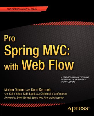 Pro Spring MVC: With Web Flow - Deinum, Marten, and Serneels, Koen, and Yates, Colin