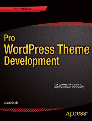 Pro Wordpress Theme Development - Onishi, Adam