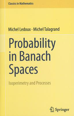 Probability in Banach Spaces: Isoperimetry and Processes - LeDoux, Michel, and Talagrand, Michel