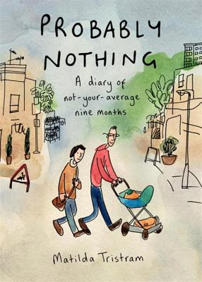 Probably Nothing: A Diary of Not-Your-Average Nine Months - Tristram, Matilda