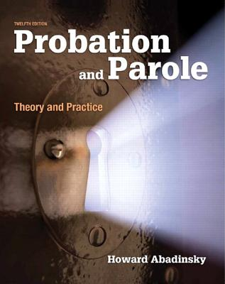 Probation and Parole: Theory and Practice - Abadinsky, Howard