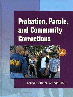 Probation, Parole, and Community Corrections in the United States - Champion, Dean John