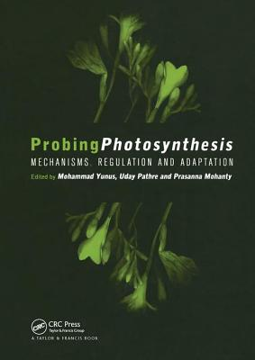 Probing Photosynthesis: Mechanism, Regulation & Adaptation - Yunus, Mohammad (Editor), and Pathre, Uday (Editor), and Mohanty, Prasanna (Editor)