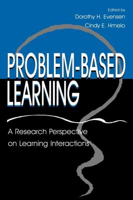 Problem-Based Learning: A Research Perspective on Learning Interactions - Evensen, Dorothy H, and Hmelo, Cindy E, and Hmelo-Silver, Cindy E