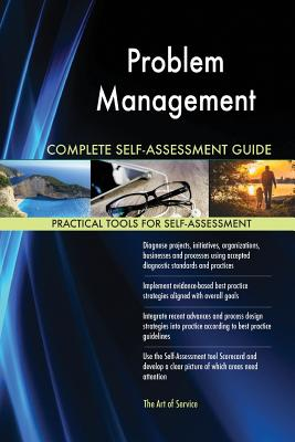 Problem Management Complete Self-Assessment Guide - Blokdyk, Gerardus