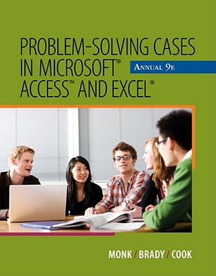Problem-Solving Cases in Microsoft Access and Excel Annual - Monk, Ellen, and Brady, Joseph, and Cook, Gerard S