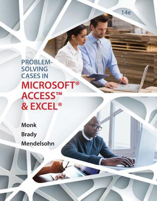 Problem Solving Cases in Microsoft Access and Excel - Monk, Ellen, and Brady, Joseph, and Mendelsohn, Emillio