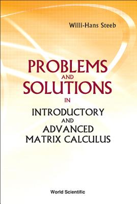 Problems and Solutions in Introductory and Advanced Matrix Calculus - Steeb, Willi-Hans