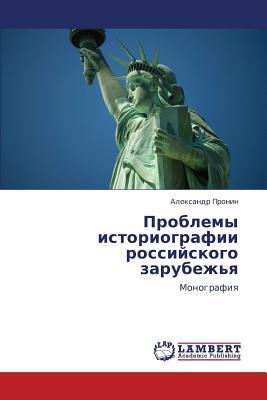 Problemy Istoriografii Rossiyskogo Zarubezh'ya - Pronin Aleksandr