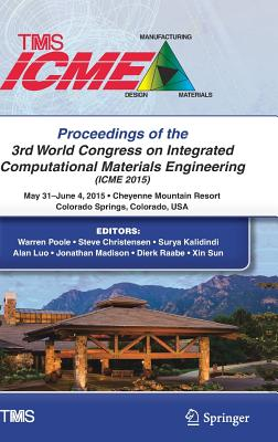 Proceedings of the 3rd World Congress on Integrated Computational Materials Engineering (Icme) - Poole, Warren (Editor)