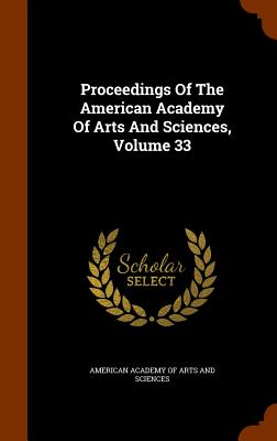Proceedings of the American Academy of Arts and Sciences, Volume 33 - American Academy of Arts and Sciences (Creator)