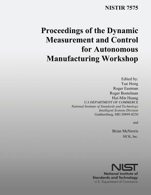 Proceedings of the Dynamic Measurement and Control for Autonomous Manufacturing Workshops - U S Department of Commerce-Nist, and Hong, Tsai (Editor), and Eastman, Roger (Editor)