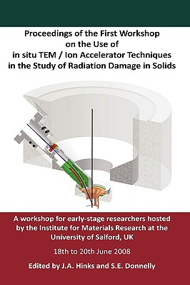 Proceedings of the First Workshop on the Use of in Situ Tem / Ion Accelerator Techniques in the Study of Radiation Damage in Solids - Hinks, J A, and Donnelly, S E